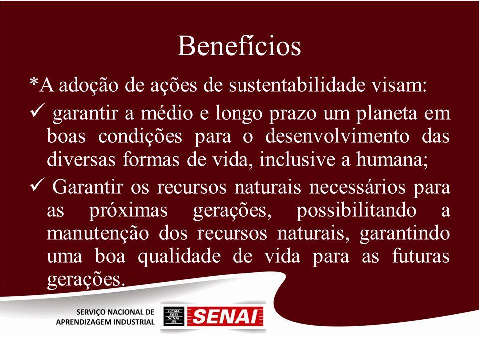 Benefícios *A adoção de ações de sustentabilidade visam: