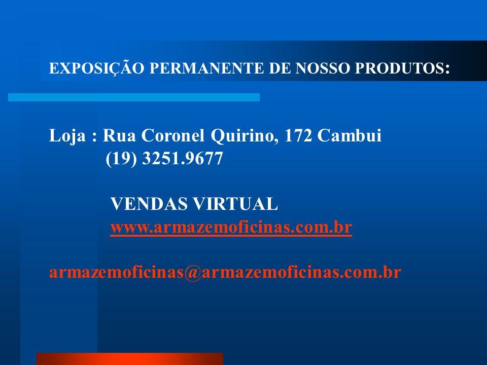 Loja : Rua Coronel Quirino, 172 Cambui (19) 3251.9677 VENDAS VIRTUAL