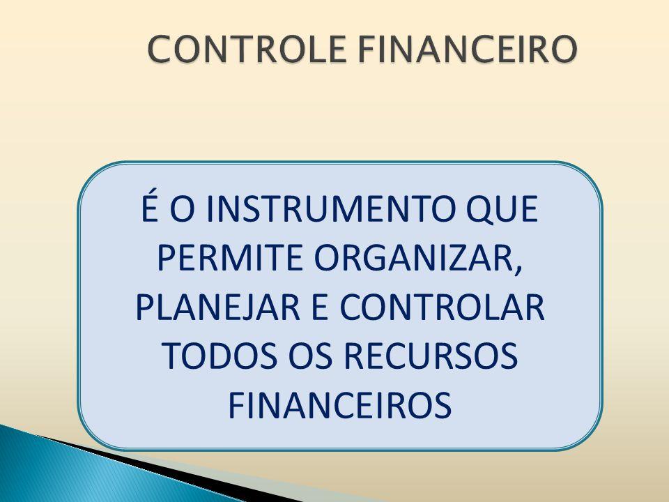 CONTROLE FINANCEIRO É O INSTRUMENTO QUE PERMITE ORGANIZAR, PLANEJAR E CONTROLAR TODOS OS RECURSOS FINANCEIROS.
