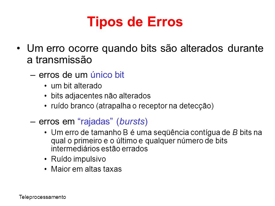 Tipos de Erros Um erro ocorre quando bits são alterados durante a transmissão. erros de um único bit.
