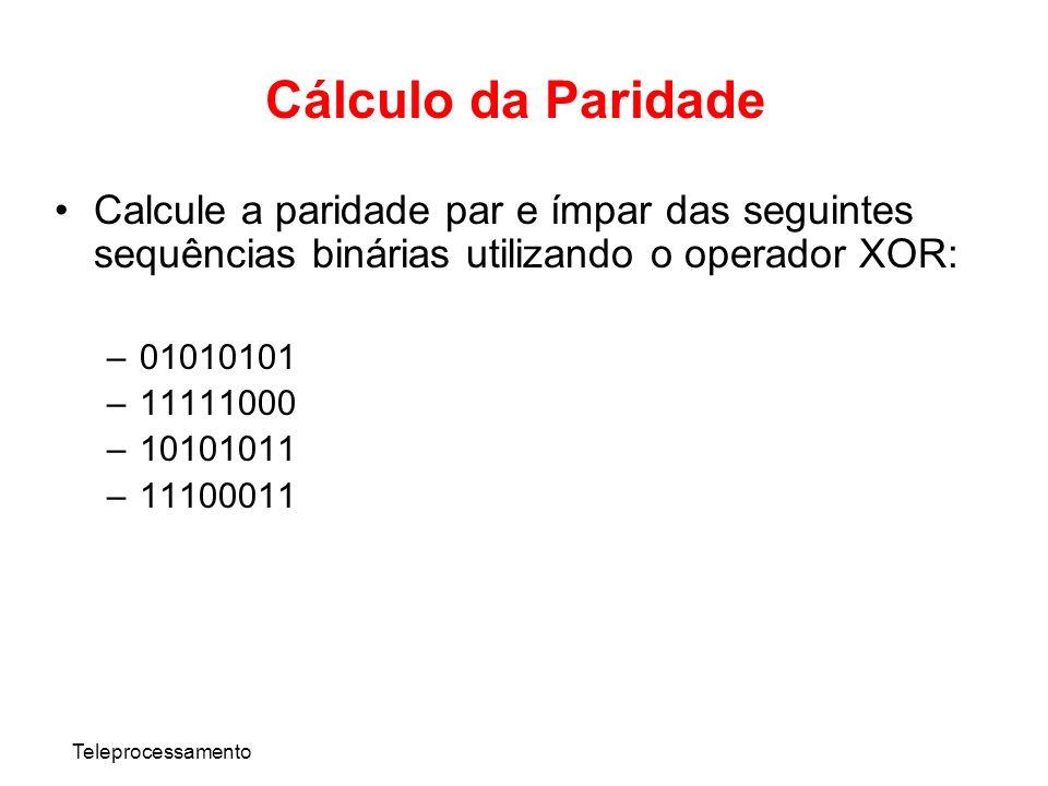 Cálculo da ParidadeCalcule a paridade par e ímpar das seguintes sequências binárias utilizando o operador XOR: