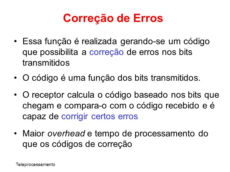 Correção de Erros Essa função é realizada gerando-se um código que possibilita a correção de erros nos bits transmitidos.