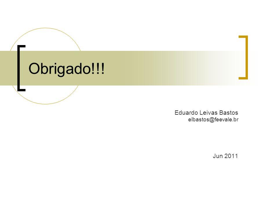 Eduardo Leivas Bastos elbastos@feevale.br Jun 2011