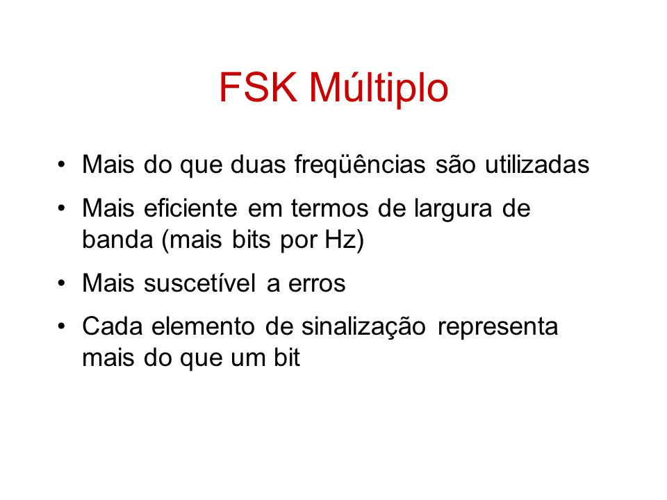 FSK Múltiplo Mais do que duas freqüências são utilizadas