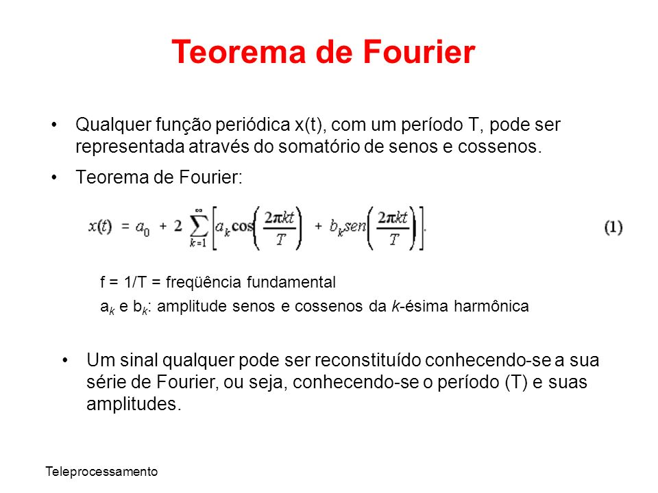 Teorema de Fourier Qualquer função periódica x(t), com um período T, pode ser representada através do somatório de senos e cossenos.