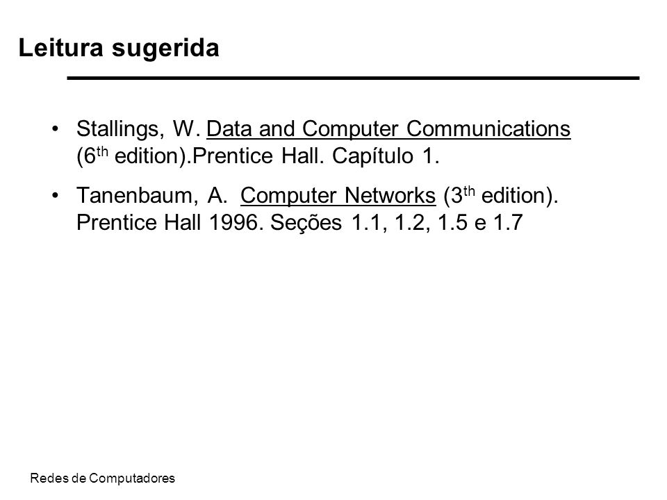 Leitura sugerida Stallings, W. Data and Computer Communications (6th edition).Prentice Hall. Capítulo 1.