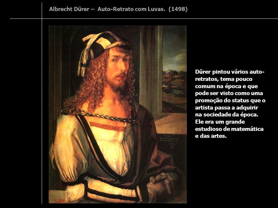 Albrecht Dürer – Auto-Retrato com Luvas. (1498)