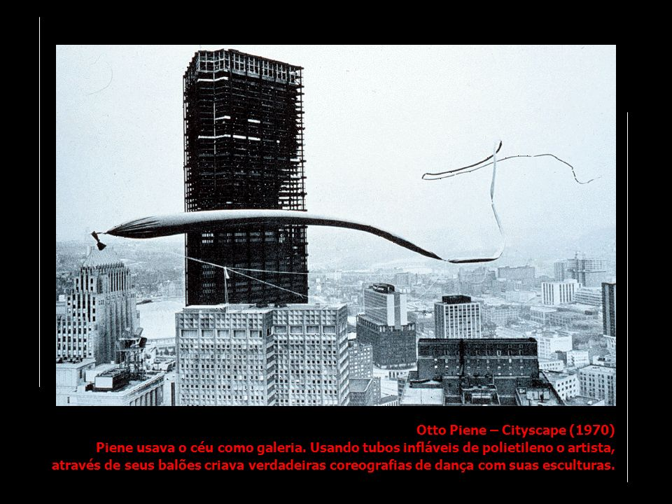 Otto Piene – Cityscape (1970) Piene usava o céu como galeria
