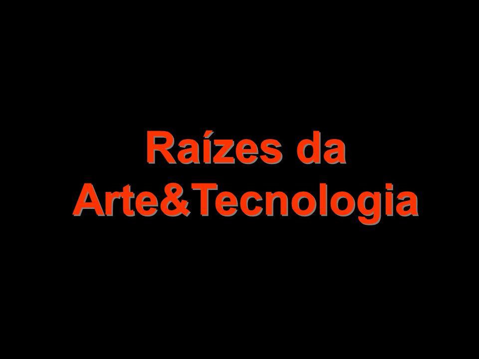 Raízes da Arte&Tecnologia