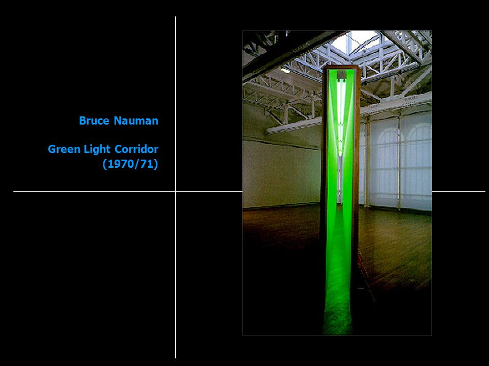 Bruce Nauman Green Light Corridor (1970/71)