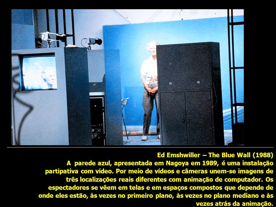 Ed Emshwiller – The Blue Wall (1988) A parede azul, apresentada em Nagoya em 1989, é uma instalação partipativa com vídeo.