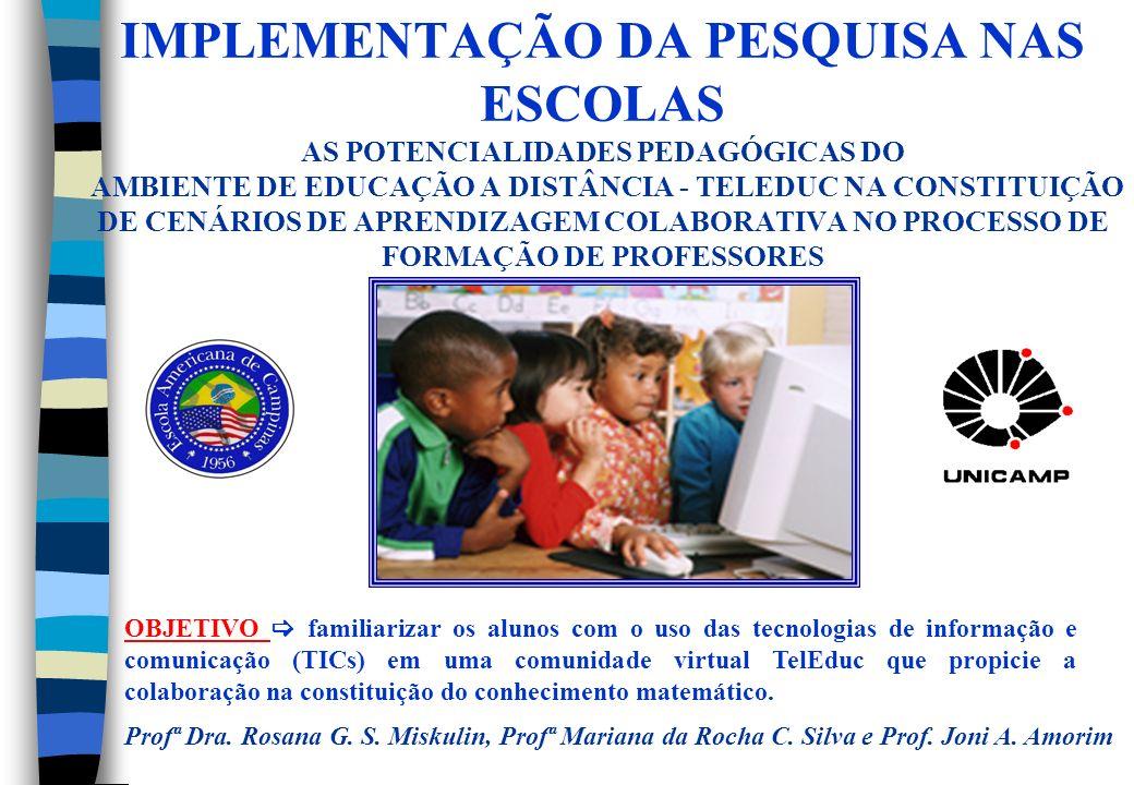 IMPLEMENTAÇÃO DA PESQUISA NAS ESCOLAS AS POTENCIALIDADES PEDAGÓGICAS DO AMBIENTE DE EDUCAÇÃO A DISTÂNCIA - TELEDUC NA CONSTITUIÇÃO DE CENÁRIOS DE APRENDIZAGEM COLABORATIVA NO PROCESSO DE FORMAÇÃO DE PROFESSORES