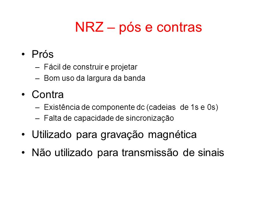NRZ – pós e contras Prós Contra Utilizado para gravação magnética