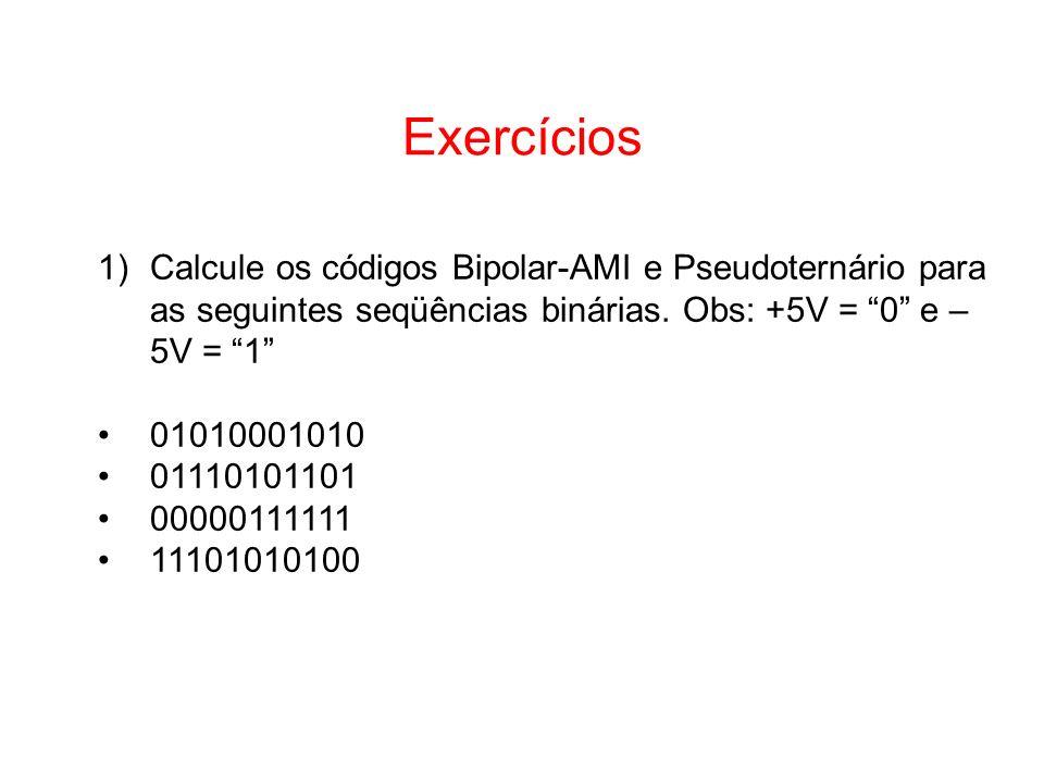 Exercícios Calcule os códigos Bipolar-AMI e Pseudoternário para as seguintes seqüências binárias. Obs: +5V = 0 e –5V = 1