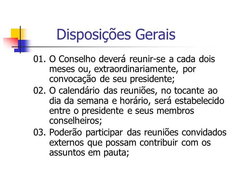 Disposições Gerais 01. O Conselho deverá reunir-se a cada dois meses ou, extraordinariamente, por convocação de seu presidente;