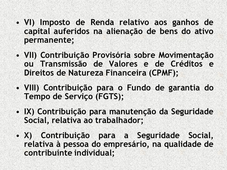 VI) Imposto de Renda relativo aos ganhos de capital auferidos na alienação de bens do ativo permanente;