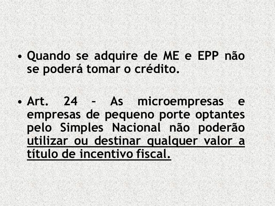 Quando se adquire de ME e EPP não se poderá tomar o crédito.