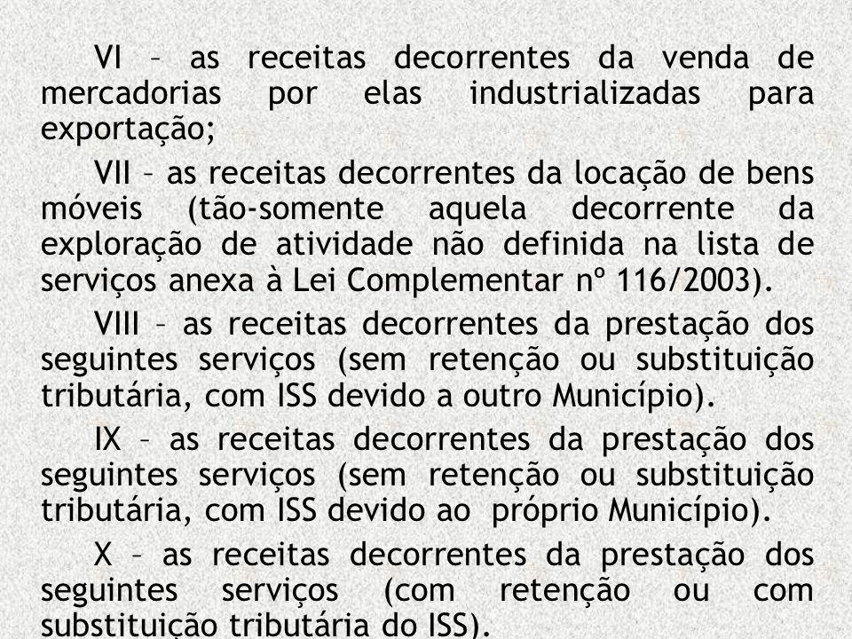 VI – as receitas decorrentes da venda de mercadorias por elas industrializadas para exportação;