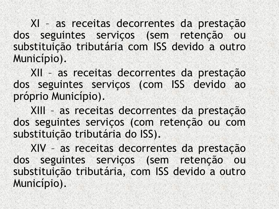 XI – as receitas decorrentes da prestação dos seguintes serviços (sem retenção ou substituição tributária com ISS devido a outro Município).