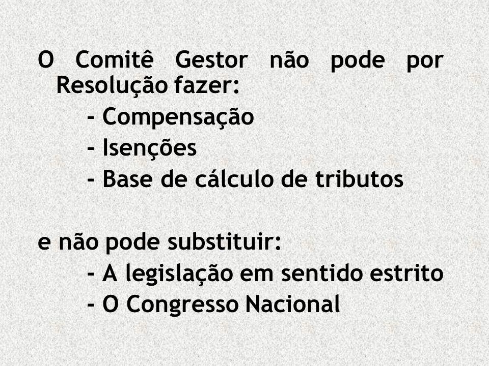 O Comitê Gestor não pode por Resolução fazer: