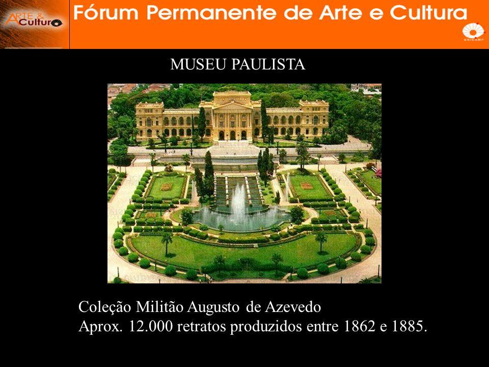 MUSEU PAULISTA Coleção Militão Augusto de Azevedo.