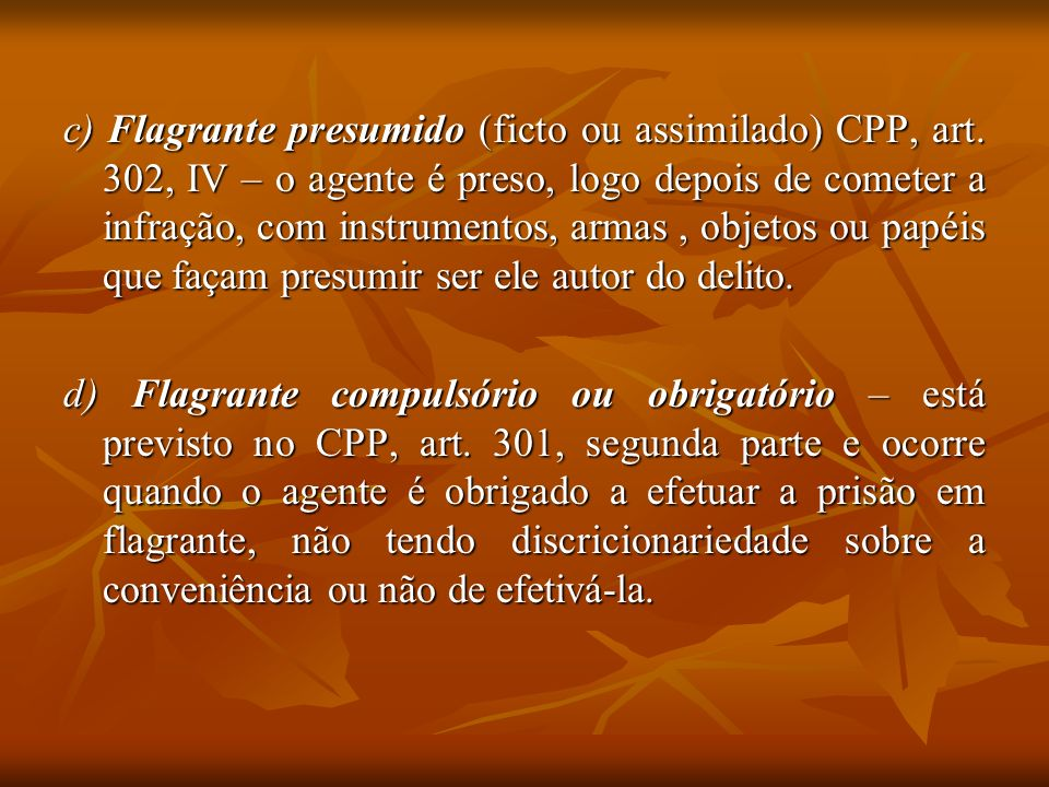 c) Flagrante presumido (ficto ou assimilado) CPP, art