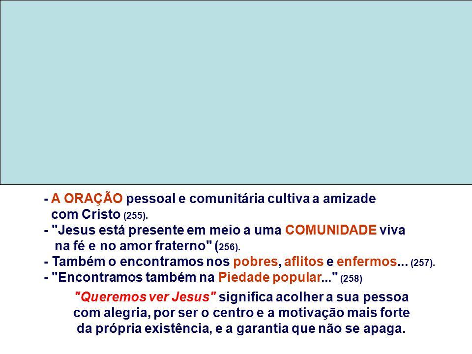 - A ORAÇÃO pessoal e comunitária cultiva a amizade com Cristo (255).