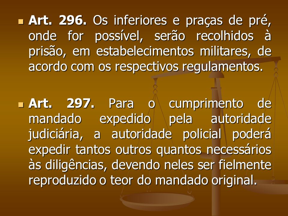Art. 296. Os inferiores e praças de pré, onde for possível, serão recolhidos à prisão, em estabelecimentos militares, de acordo com os respectivos regulamentos.
