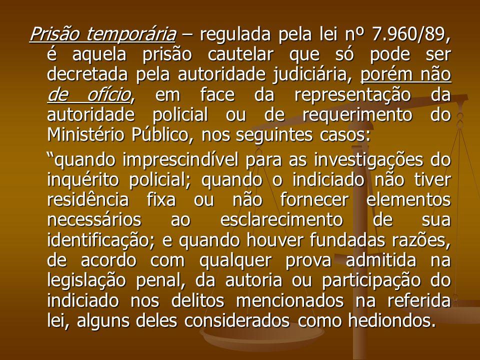 Prisão temporária – regulada pela lei nº 7