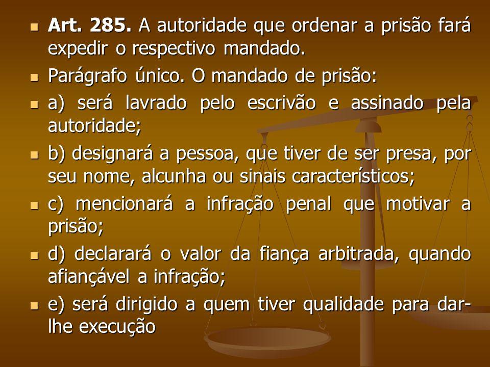 Art. 285. A autoridade que ordenar a prisão fará expedir o respectivo mandado.