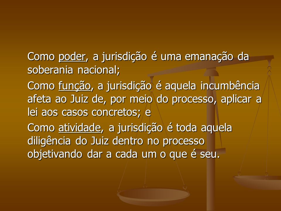 Como poder, a jurisdição é uma emanação da soberania nacional;