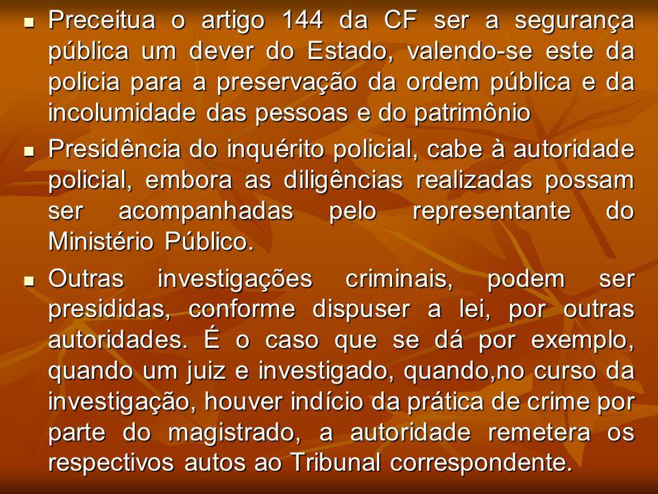 Preceitua o artigo 144 da CF ser a segurança pública um dever do Estado, valendo-se este da policia para a preservação da ordem pública e da incolumidade das pessoas e do patrimônio
