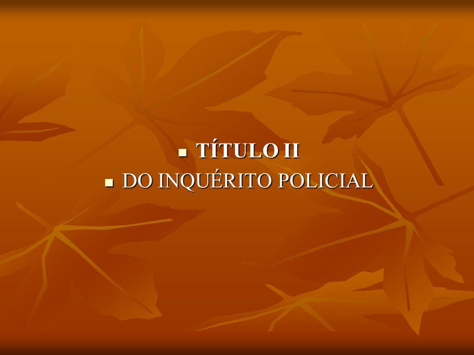 TÍTULO II DO INQUÉRITO POLICIAL