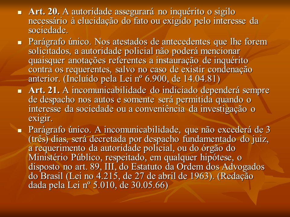 Art. 20. A autoridade assegurará no inquérito o sigilo necessário à elucidação do fato ou exigido pelo interesse da sociedade.