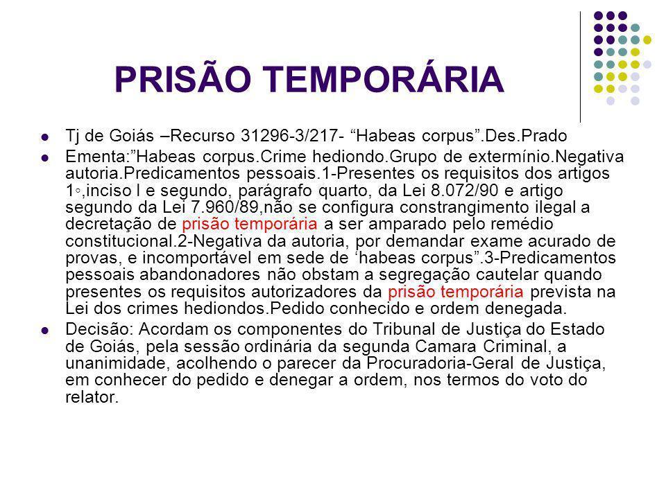 PRISÃO TEMPORÁRIA Tj de Goiás –Recurso 31296-3/217- Habeas corpus .Des.Prado.