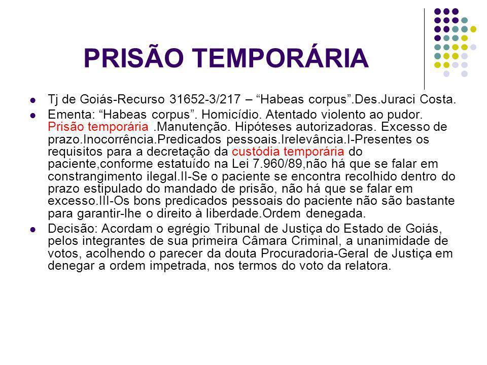 PRISÃO TEMPORÁRIATj de Goiás-Recurso 31652-3/217 – Habeas corpus .Des.Juraci Costa.