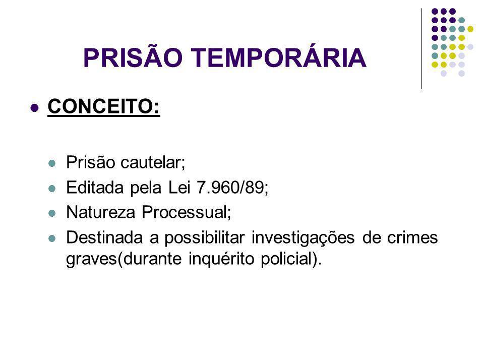 PRISÃO TEMPORÁRIA CONCEITO: Prisão cautelar;