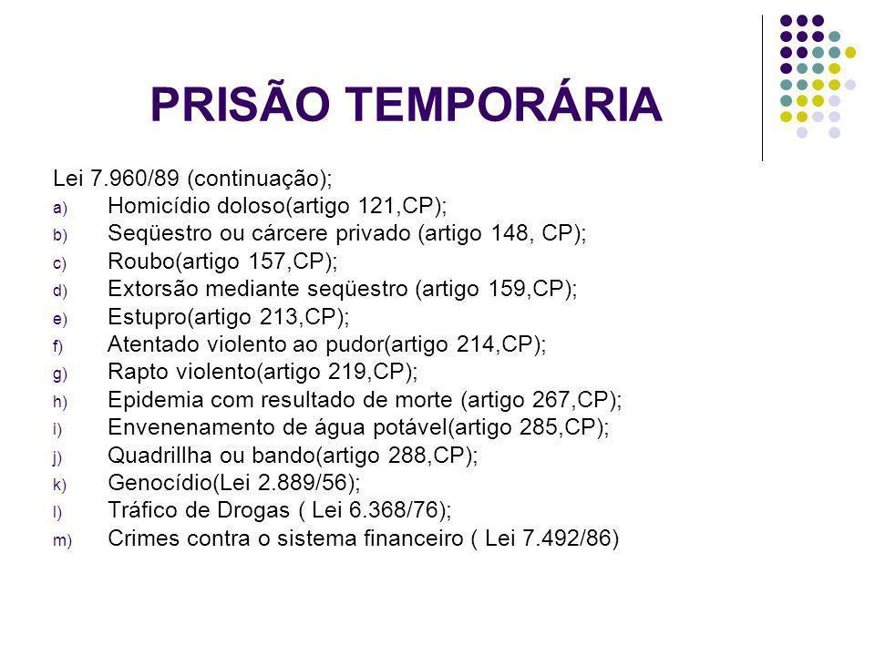 PRISÃO TEMPORÁRIA Lei 7.960/89 (continuação);