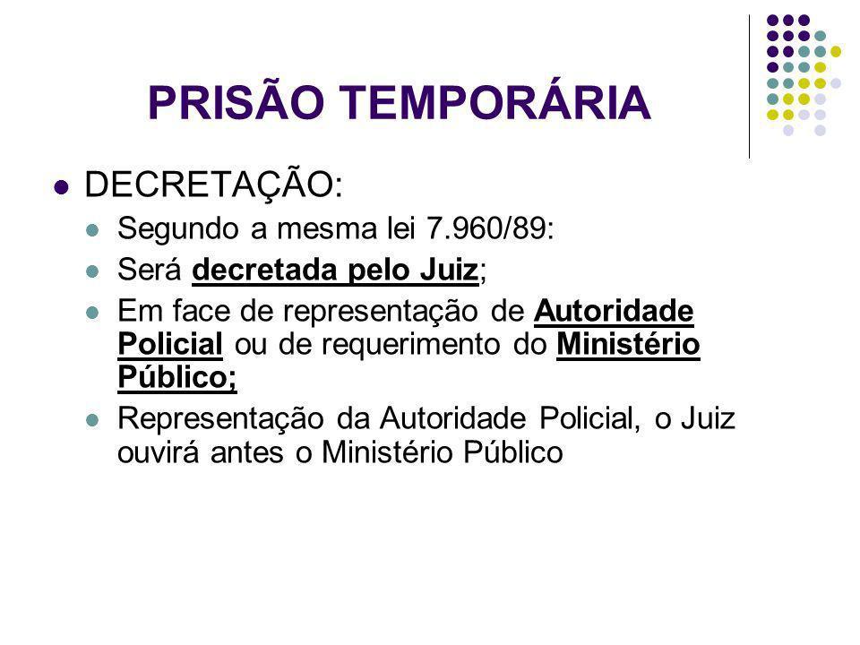 PRISÃO TEMPORÁRIA DECRETAÇÃO: Segundo a mesma lei 7.960/89: