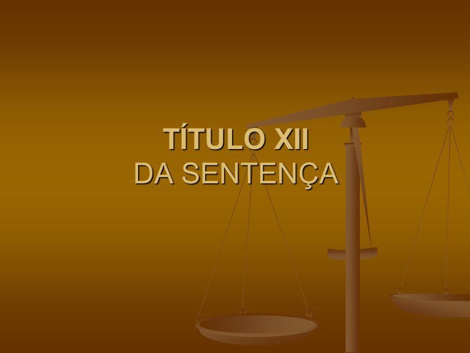 TÍTULO XII DA SENTENÇA
