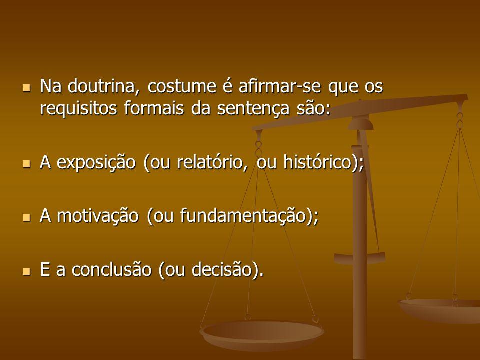 Na doutrina, costume é afirmar-se que os requisitos formais da sentença são: