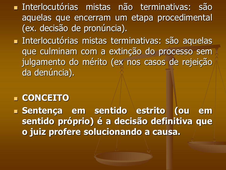 Interlocutórias mistas não terminativas: são aquelas que encerram um etapa procedimental (ex. decisão de pronúncia).