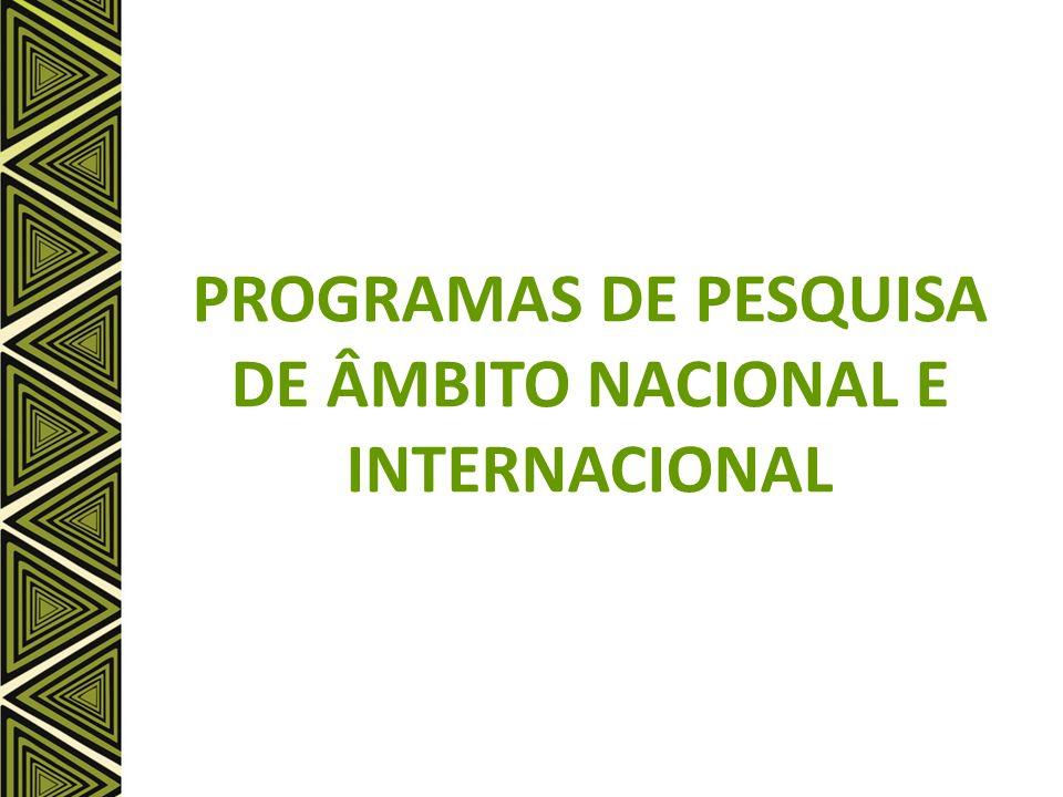 PROGRAMAS DE PESQUISA DE ÂMBITO NACIONAL E INTERNACIONAL