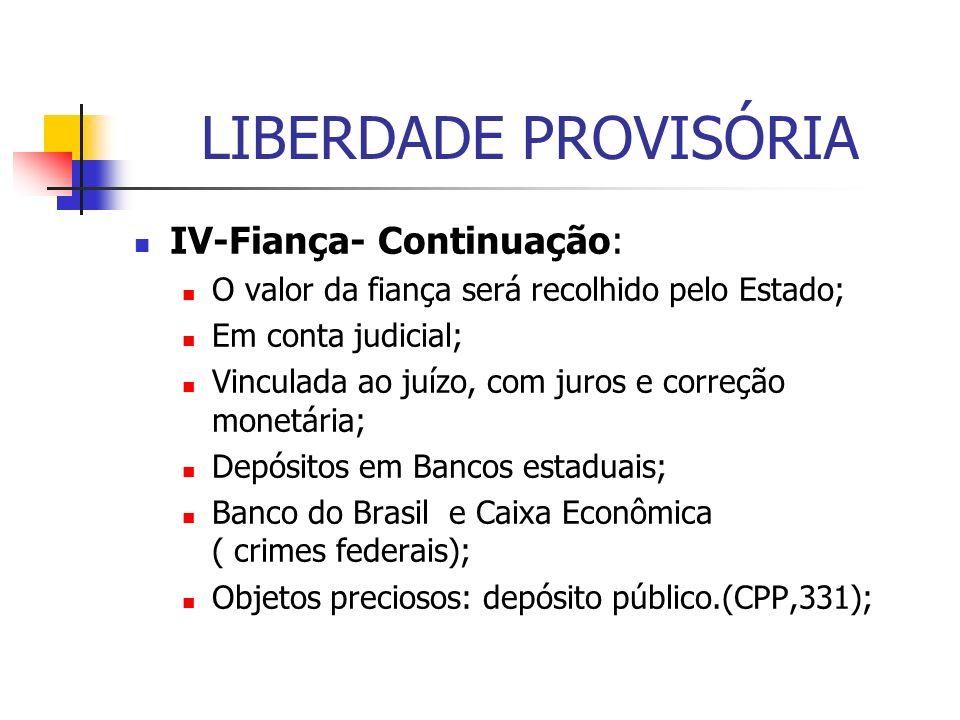 LIBERDADE PROVISÓRIA IV-Fiança- Continuação: