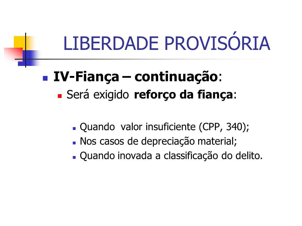 LIBERDADE PROVISÓRIA IV-Fiança – continuação: