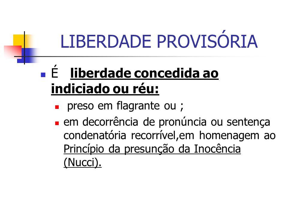 LIBERDADE PROVISÓRIA É liberdade concedida ao indiciado ou réu: