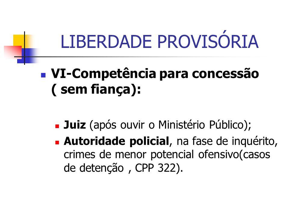 LIBERDADE PROVISÓRIA VI-Competência para concessão ( sem fiança):