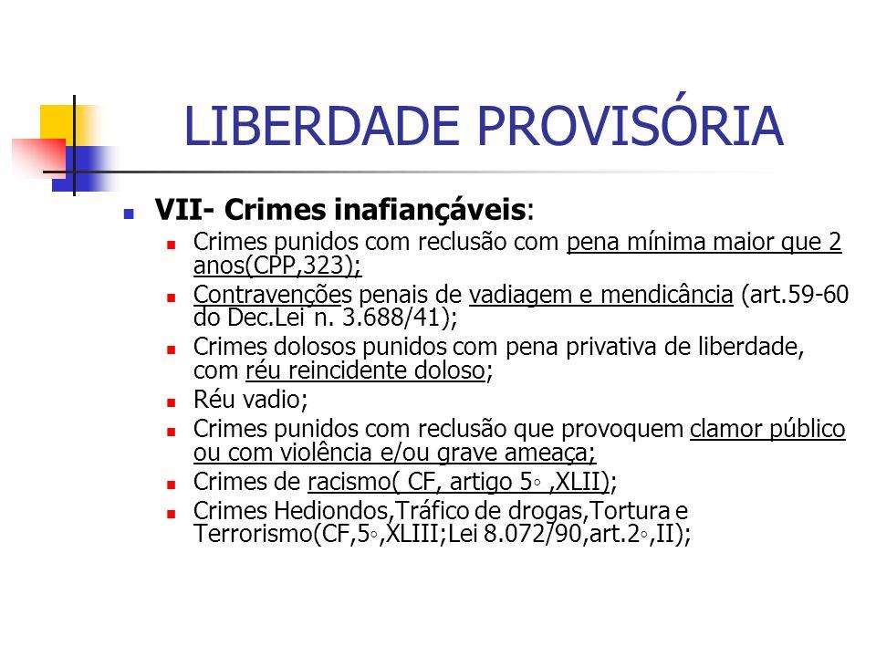 LIBERDADE PROVISÓRIA VII- Crimes inafiançáveis: