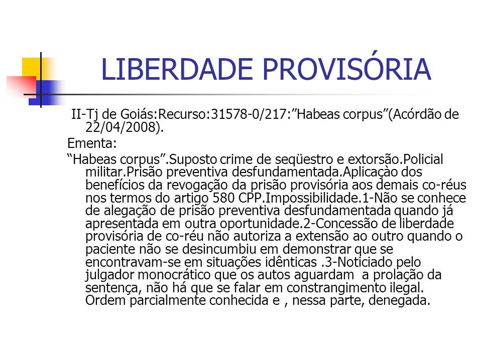 LIBERDADE PROVISÓRIA II-Tj de Goiás:Recurso:31578-0/217: Habeas corpus (Acórdão de 22/04/2008). Ementa: