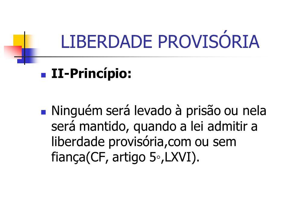 LIBERDADE PROVISÓRIA II-Princípio: